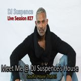 DJ Suspence FB Live #27:  Meet Me @ DJ Suspence's House – Soulful House That Is!