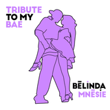 TRIBUTE TO MY BAE- Bélinda Mnésie (Valentine's Mix 2K18)
