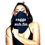 RAGGS - SUB FM - 27th August 2015 - RUDE BASS