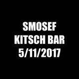 Smosef Kitsch Bar 5/11/2017