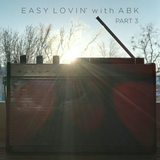 Easy Lovin' w/ ABK - Part 3