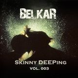 """Skinny Deeping"" by BelkaR (Vol.003)"