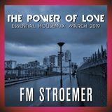 FM STROEMER - The Power Of Love Essential Housemix March 2019 | www.fmstroemer.de