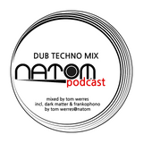 DUB TECHNO MIX by tomwerres@natom.podcast
