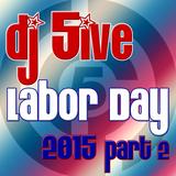 dj 5ive Labor Day 2015 part 2