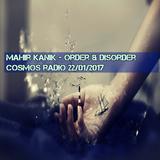Mahir Kanik - ORDER & DISORDER - Cosmos Radio (22.01.2017)