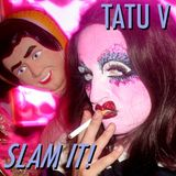 TATU V - SLAM IT!