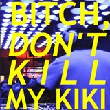 #5 - Bitch, Don't Kill My Kiki