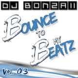 DJ Bonzaii - Bounce to my Beatz Vol. 03
