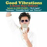 Good Vibrations: Episode 16 — John Stamos discusses Do It Again, Kokomo and Forever