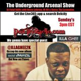 The Underground Arsenal Show with Special Guest Illa Ghee
