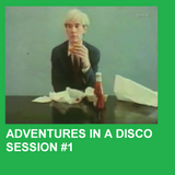 ADVENTURES IN A DISCO - SESSION #1