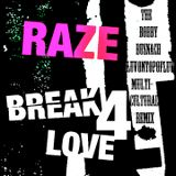 RAZE - BREAK 4 LOVE -THE BOBBY BUSNACH LOVEONTOPOFLOVE REMIX -14.27