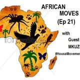 AFRICAN MOVES (Ep 21) With Guest Mkuzi