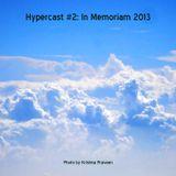 Hypercast #2: In Memoriam 2013