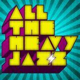 All The Heavy Jazz 004 - Dan Wainwright