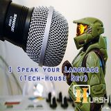 I Speak your Language ( Dj Set.Tech House )