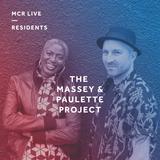 The Massey & Paulette Project - Thursday 7th June 2018 - MCR Live Residents