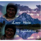 Love Waits ( Noel's request )