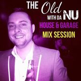 The Old With Da Nu House & Garage Mix Session