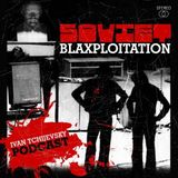 Soviet Blaxploitation. Mixed by Ivan Tchijevsky