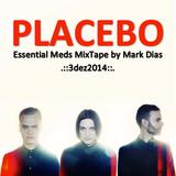 .::PLACEBO~Essential Meds MixTape by Mark Dias~3dez14