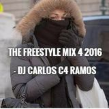 The Freestyle Mix 4 2016 - DJ Carlos C4 Ramos