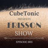 CubeTonic - Frisson Show #003