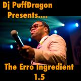 Dj PuffDragon Presents …..The Erro Ingredient 1.5