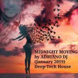 MIDNIGHT MOVING by ADRIANO DJ (January 2019)(Deep-Tech House)