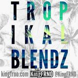 TROPIKAL BLENDZ - KingFRNO