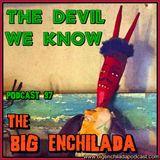 BIG ENCHILADA 97: The Devil We Know