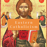 Sectarian Review #74: Eastern Catholicism