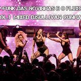 Set Top Funk Das Novinhas e o Fluxo Mané Vol.1 Mixed DjSullivan Cunha