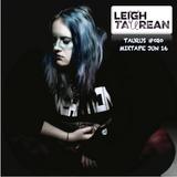 Taurus #020 Mixtape// Jun 16 // Leigh Taurean