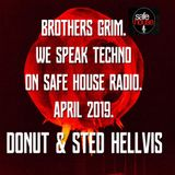 Brothers Grim - We Speak Techno On Safe House Radio - April 2019 - Donut & Sted Hellvis