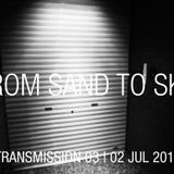 FROM SAND TO SKY: TRANSMISSION 03: 02 JULY 2011