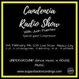 Candencia Radio Show w Juan Fuentes Special Guest Compressor Sat, February 9th, 2019