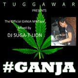 TuggaWar Presents Suga T Lion - GANJA The Official Mixtape