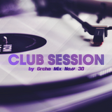 Club Session by Grcha (Mix No# 30)