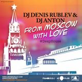 DJ DENIS RUBLEV & DJ ANTON - FROM MOSCOW WITH LOVE (DEEP EDITION)
