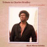 Black Mir Selekta : Tribute To Charles Bradley