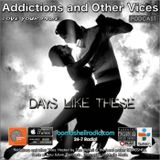 Addictions and Other Vices 496- Days Like These!!!