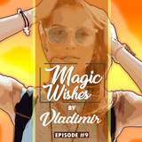 Magic Wishes by Vladimir // Episode 9