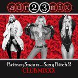 Britney Spears - Sexy Bitch 2 CLUB MIX (adr23mix)