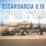 Oscar Garcia 0.18 (Viaje por Valencia de 1990 a 1998)