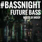#BASSNIGHT - FUTURE BASS - MIXED BY WOOP