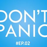 Don't Panic - #EP.02