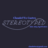 ClaudeTTe Castro - Stereo-typed mix 004 April 2011