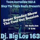 SUPERSUNDAYSHOW.9-11-16.TEAM INCREDIBLE163 & SLAP THE TASTE RADIO.WE GET IT IN WITH THE COOL OUT SES